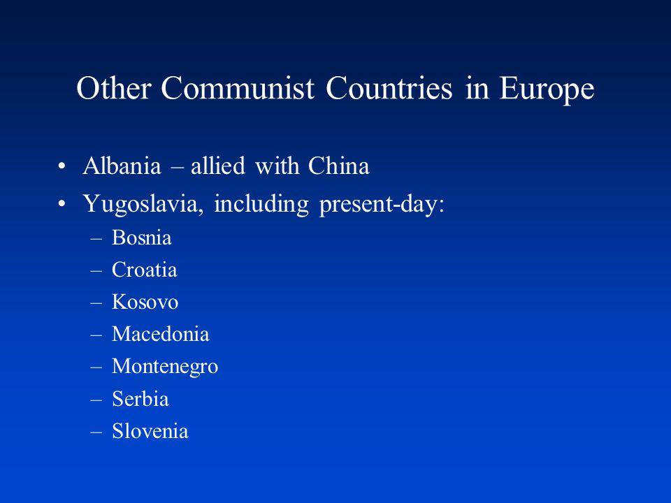 Other Communist Countries in Europe Albania – allied with China Yugoslavia, including present-day: –Bosnia –Croatia –Kosovo –Macedonia –Montenegro –Serbia –Slovenia
