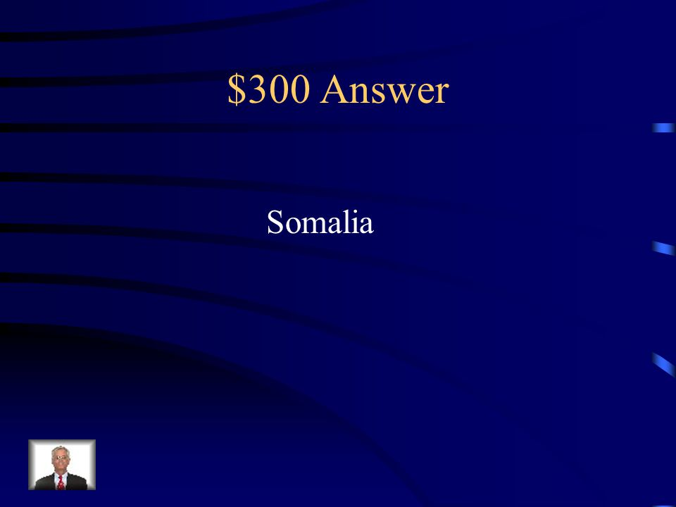 $300 Question from Africa This nation in the modern era is one of the poorest nations in Africa and is an example of a failed nation-state due to its political strife.