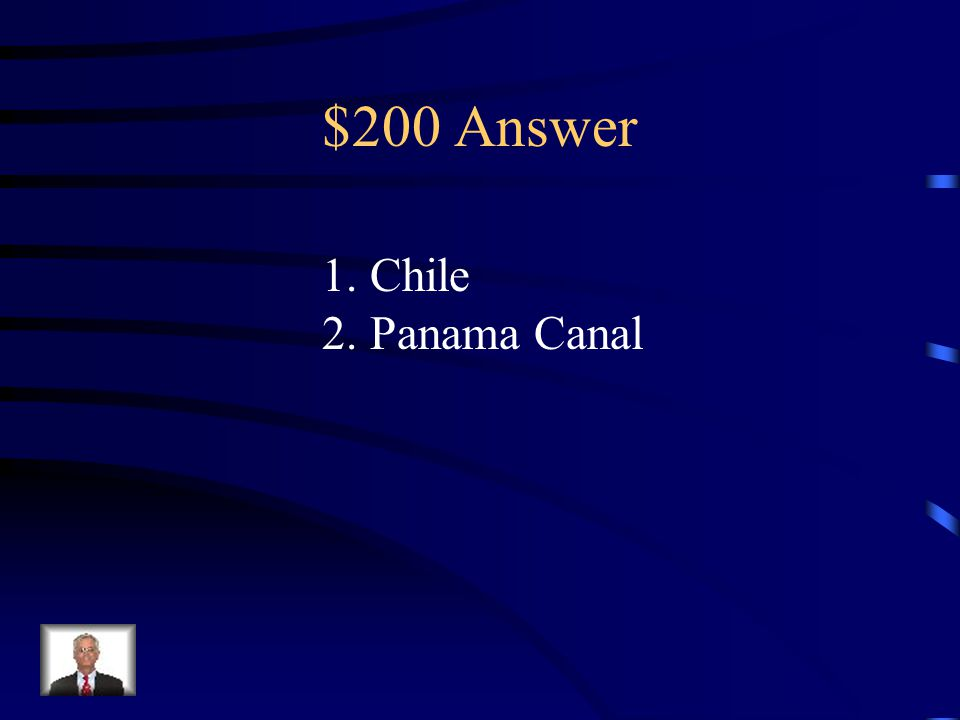 $200 Question from Latin America 1.Name the country in Latin America in which the Andes Mountains runs along their coast.