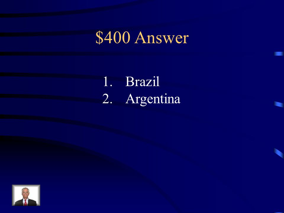 $400 Question from Latin America 1.Name Latin America's largest economy.