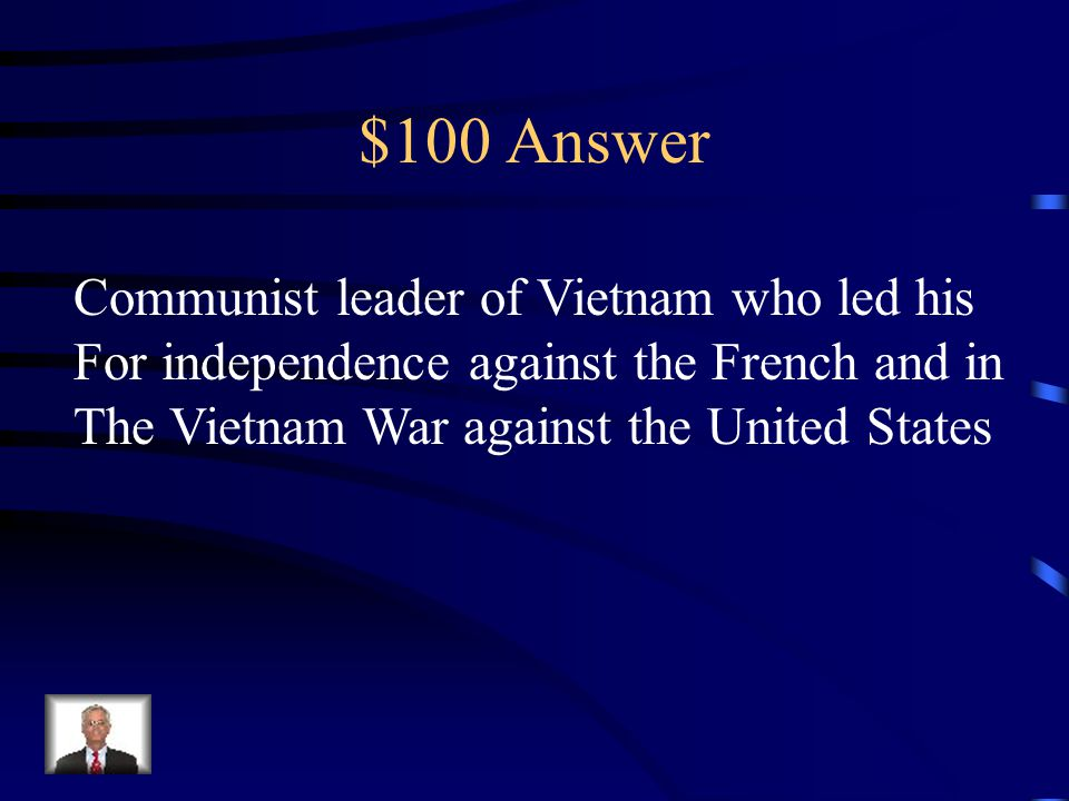 $100 Question from Asia Who was Ho Chi Minh?