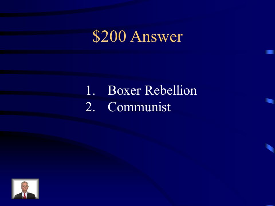 $200 Question from Asia 1.Name the rebellion which took place in China against foreign influence 2.What form of government is China today?