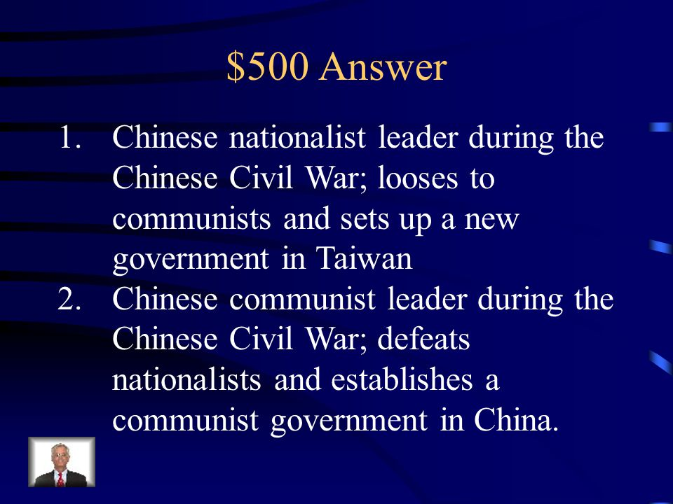 $500 Question from Asia 1.Who was Chiang Kai-shek? 2.Who was Mao Zedong?