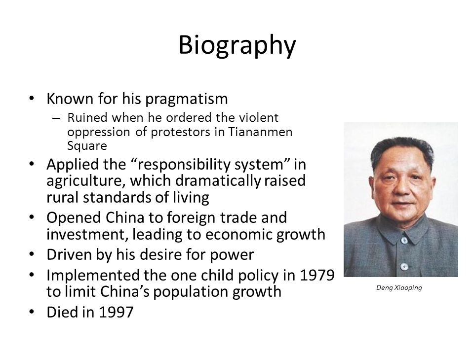 "Biography Known for his pragmatism – Ruined when he ordered the violent oppression of protestors in Tiananmen Square Applied the ""responsibility syste"