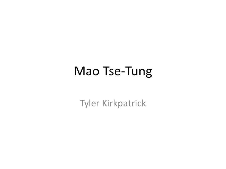 Mao Tse-Tung Tyler Kirkpatrick