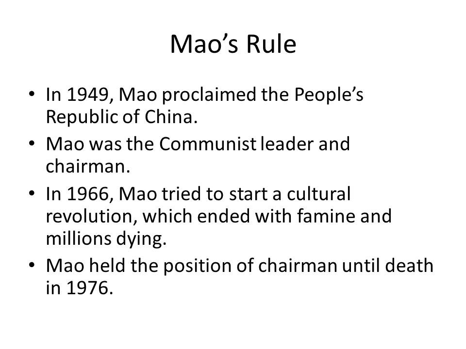 Mao's Rule In 1949, Mao proclaimed the People's Republic of China. Mao was the Communist leader and chairman. In 1966, Mao tried to start a cultural r