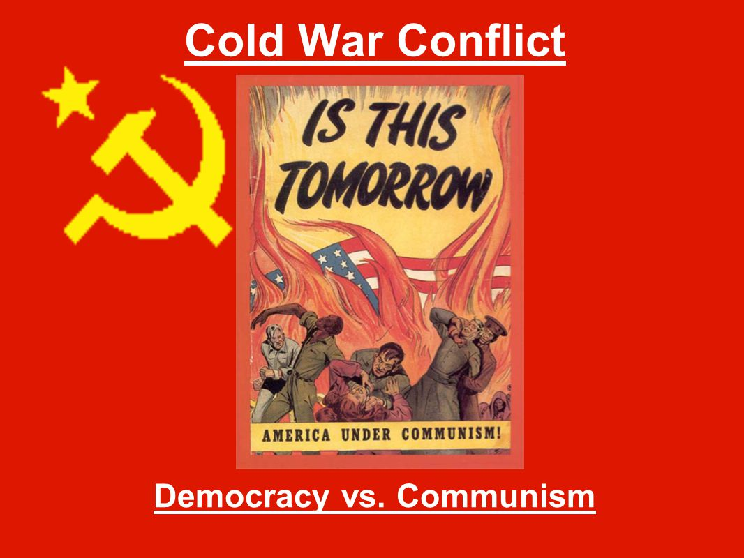 Cold War Conflict Democracy vs. Communism
