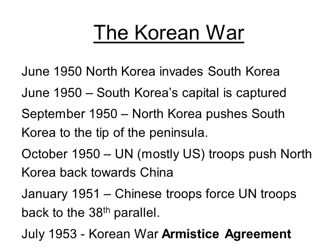 The Korean War June 1950 North Korea invades South Korea June 1950 – South Korea's capital is captured September 1950 – North Korea pushes South Korea to the tip of the peninsula.