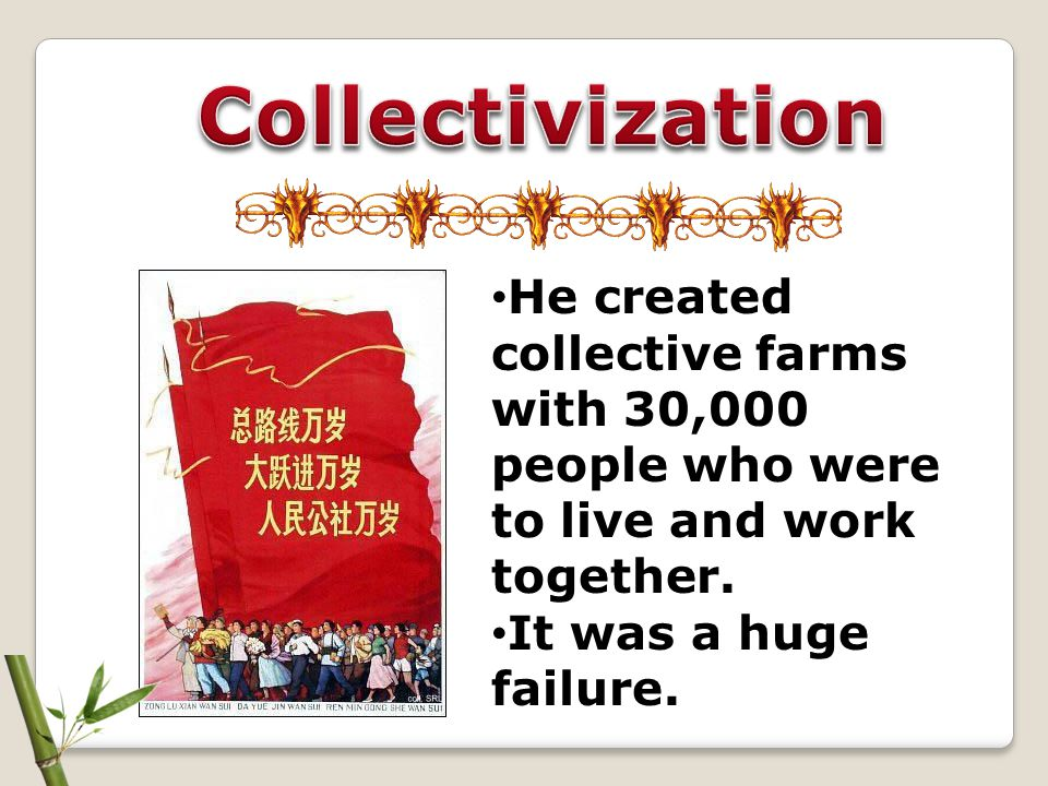 He created collective farms with 30,000 people who were to live and work together. It was a huge failure.