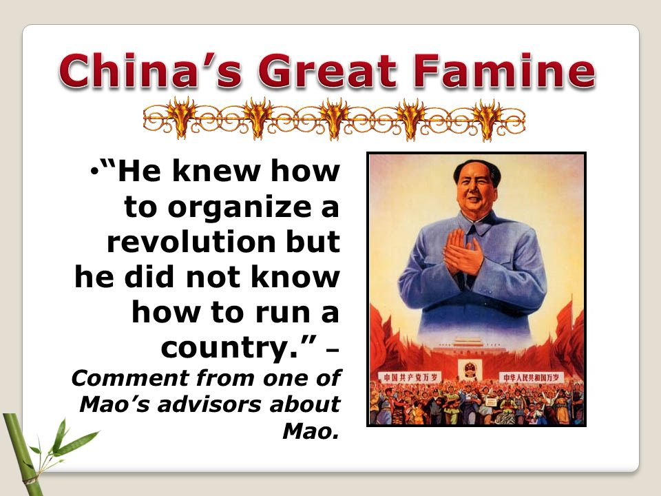 """He knew how to organize a revolution but he did not know how to run a country."" – Comment from one of Mao's advisors about Mao."