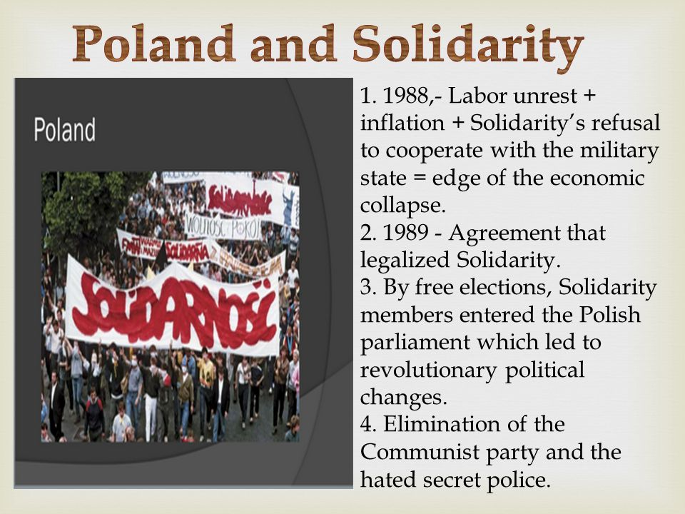 1. 1988,- Labor unrest + inflation + Solidarity's refusal to cooperate with the military state = edge of the economic collapse. 2. 1989 - Agreement th