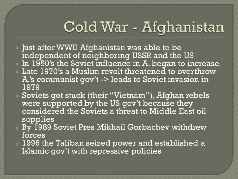  Just after WWII Afghanistan was able to be independent of neighboring USSR and the US  In 1950's the Soviet influence in A.
