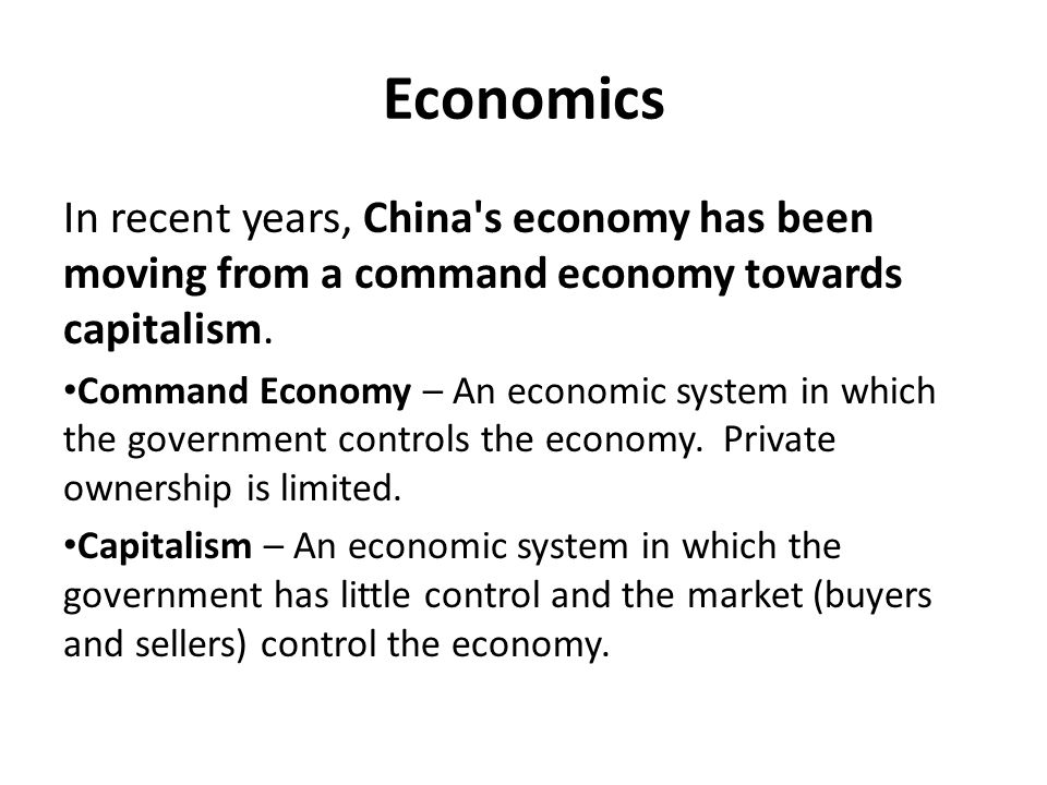 Economics In recent years, China s economy has been moving from a command economy towards capitalism.