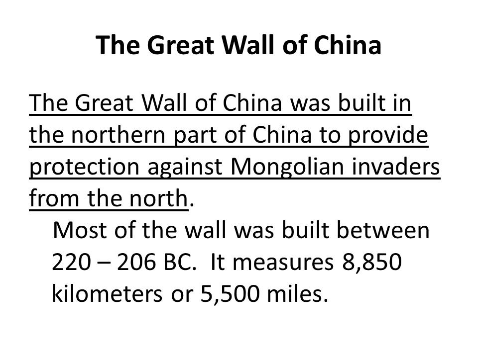 The Great Wall of China The Great Wall of China was built in the northern part of China to provide protection against Mongolian invaders from the north.