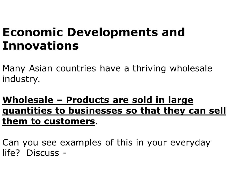 Economic Developments and Innovations Many Asian countries have a thriving wholesale industry.