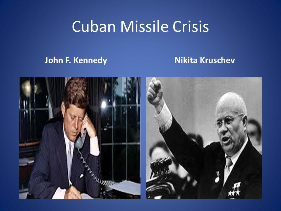 Cuban Missile Crisis John F. KennedyNikita Kruschev