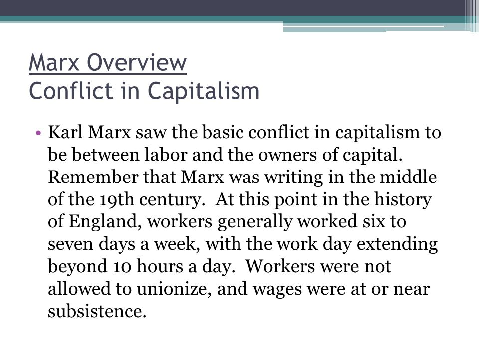 Marx Overview Conflict in Capitalism Karl Marx saw the basic conflict in capitalism to be between labor and the owners of capital.