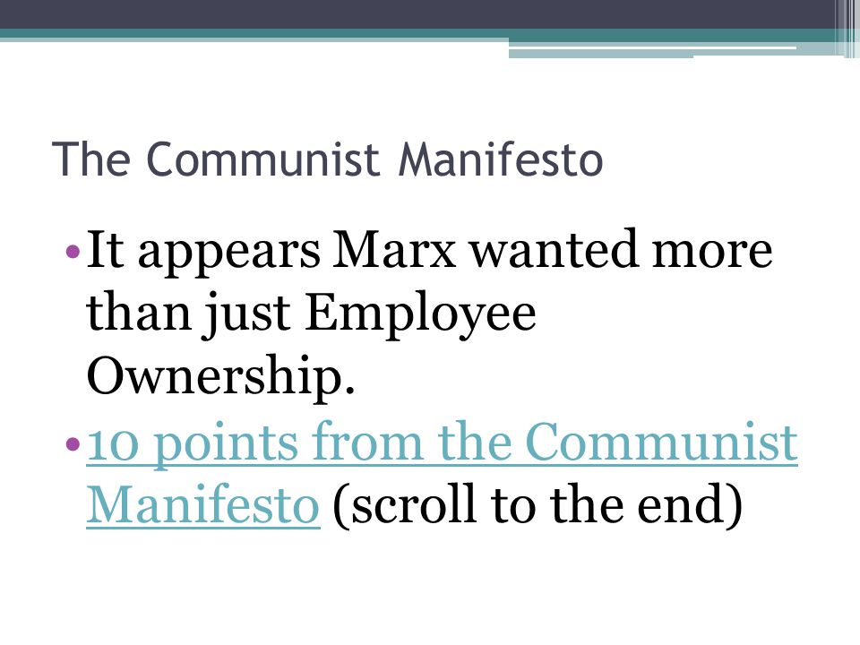 The Communist Manifesto It appears Marx wanted more than just Employee Ownership. 10 points from the Communist Manifesto (scroll to the end)10 points
