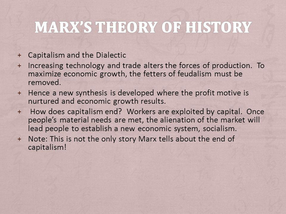 + Capitalism and the Dialectic + Increasing technology and trade alters the forces of production.
