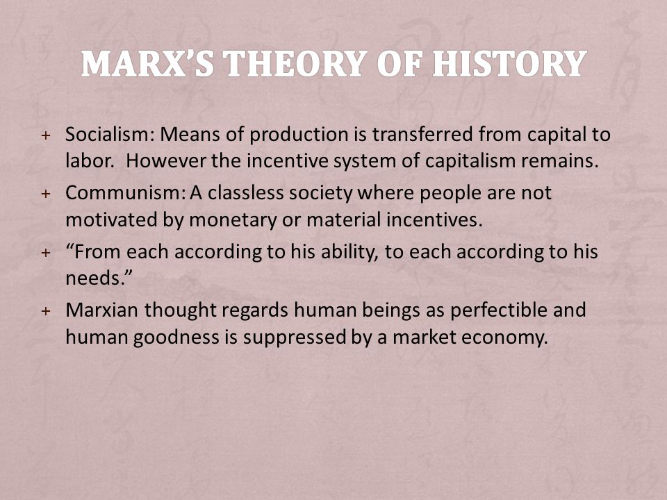 + Socialism: Means of production is transferred from capital to labor. However the incentive system of capitalism remains. + Communism: A classless so