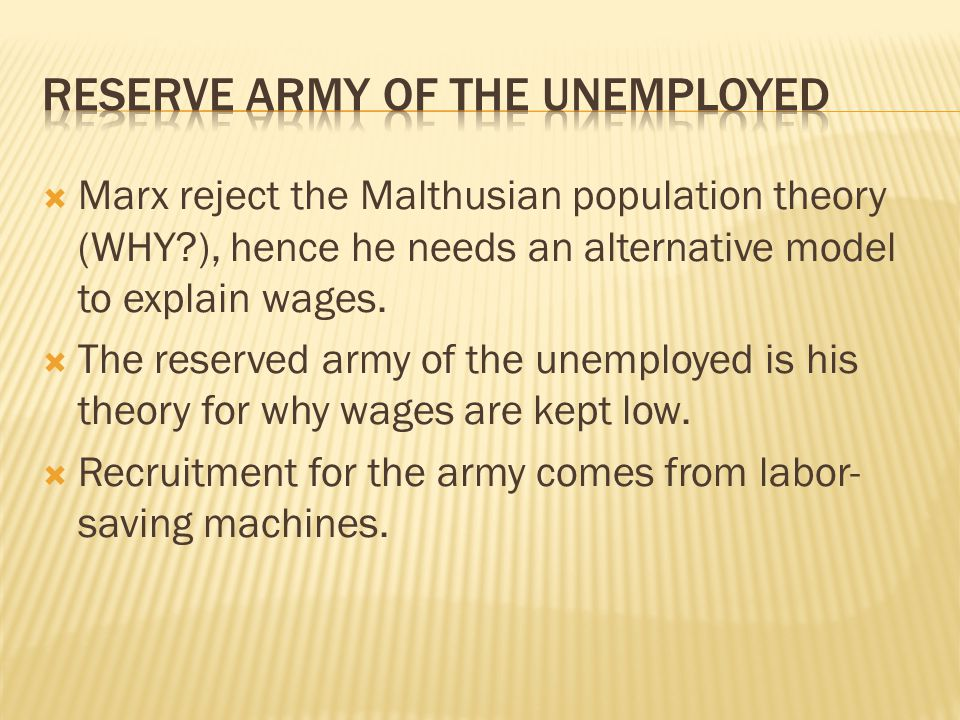  Marx reject the Malthusian population theory (WHY ), hence he needs an alternative model to explain wages.