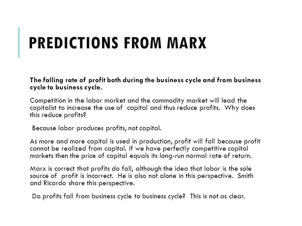 PREDICTIONS FROM MARX The falling rate of profit both during the business cycle and from business cycle to business cycle. Competition in the labor ma