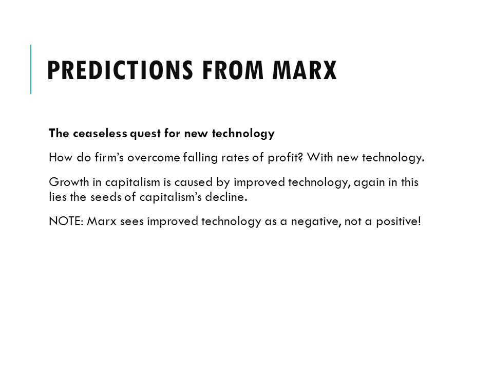 PREDICTIONS FROM MARX The ceaseless quest for new technology How do firm's overcome falling rates of profit? With new technology. Growth in capitalism