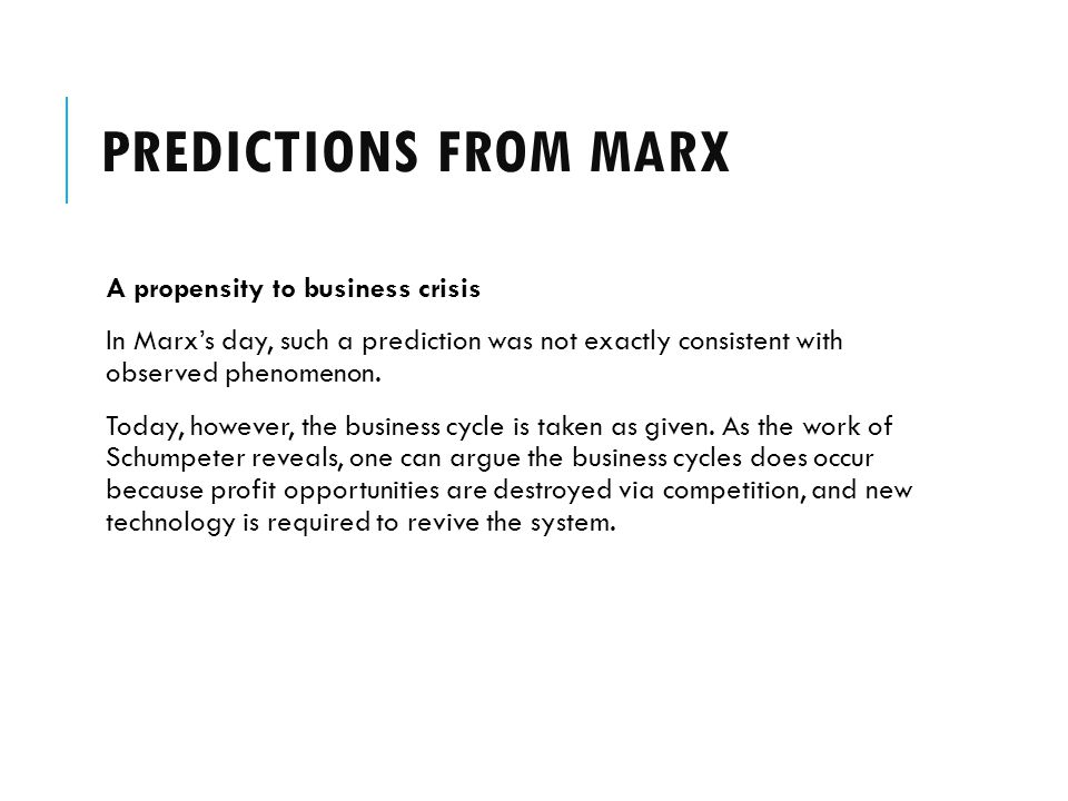 PREDICTIONS FROM MARX A propensity to business crisis In Marx's day, such a prediction was not exactly consistent with observed phenomenon.