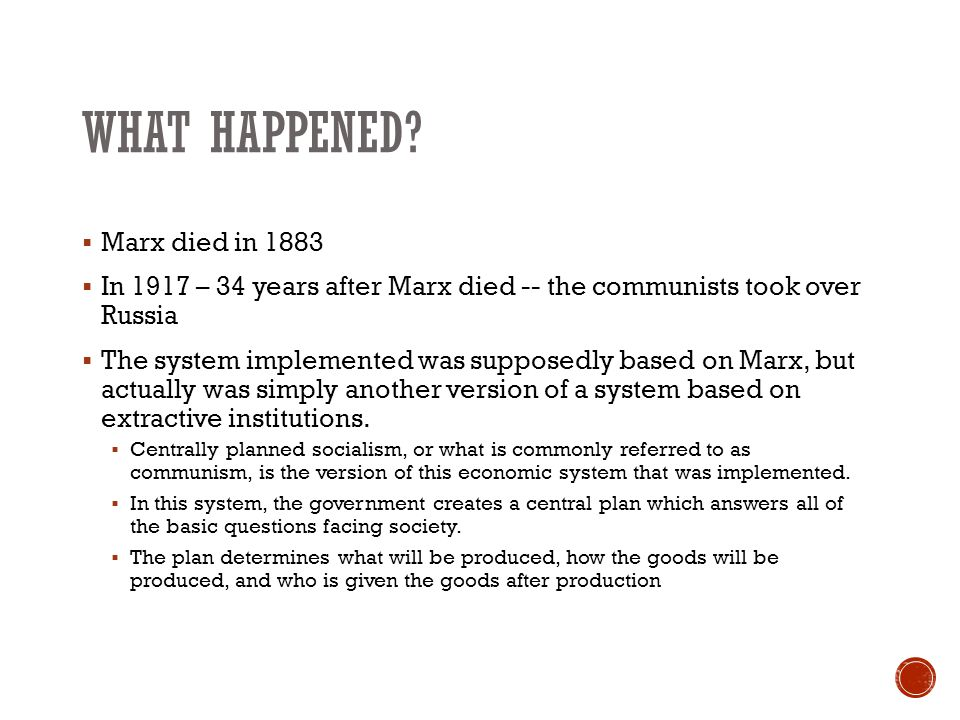 WHAT HAPPENED?  Marx died in 1883  In 1917 – 34 years after Marx died -- the communists took over Russia  The system implemented was supposedly bas