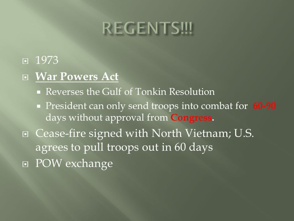  1973  War Powers Act  Reverses the Gulf of Tonkin Resolution  President can only send troops into combat for 60-90 days without approval from Congress.