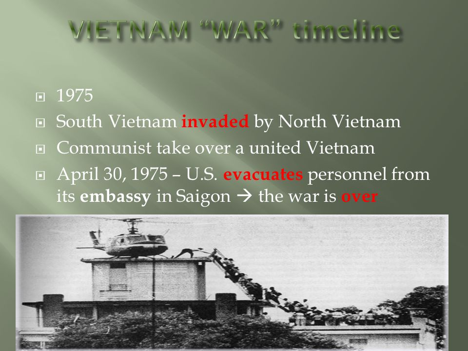  1975  South Vietnam invaded by North Vietnam  Communist take over a united Vietnam  April 30, 1975 – U.S.