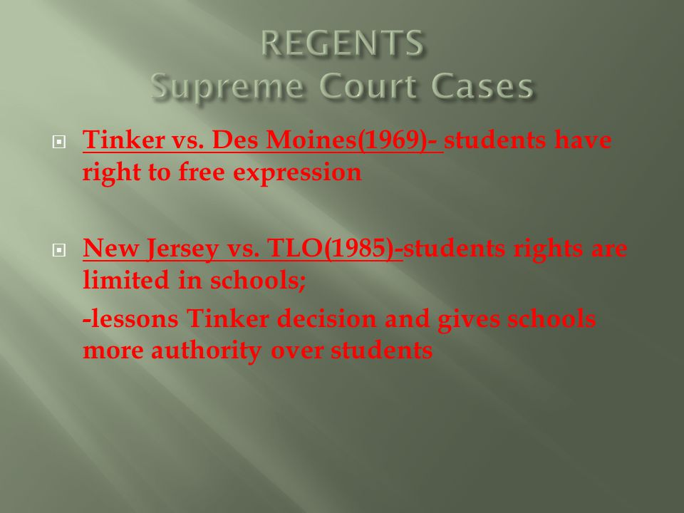  Tinker vs. Des Moines(1969)- students have right to free expression  New Jersey vs.