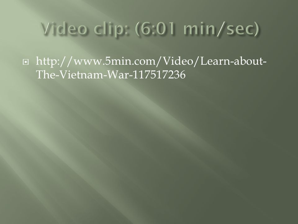  http://www.5min.com/Video/Learn-about- The-Vietnam-War-117517236