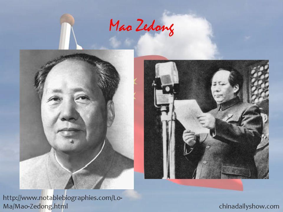 Mao Zedong http://www.notablebiographies.com/Lo- Ma/Mao-Zedong.html chinadailyshow.com