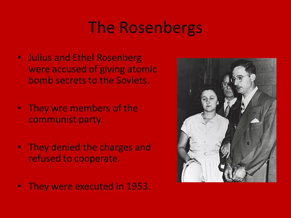 The Rosenbergs Julius and Ethel Rosenberg were accused of giving atomic bomb secrets to the Soviets.