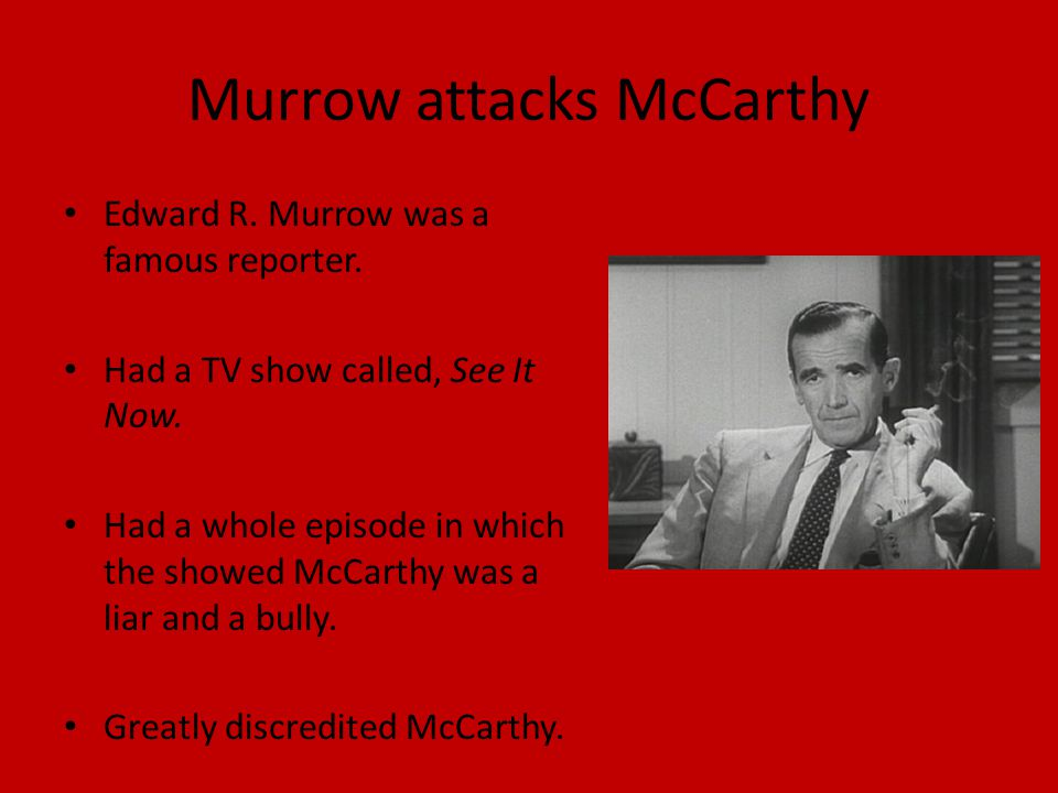 Murrow attacks McCarthy Edward R. Murrow was a famous reporter.