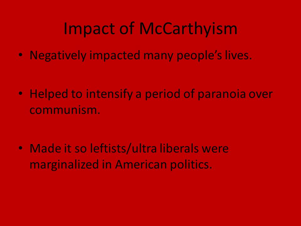Impact of McCarthyism Negatively impacted many people's lives.