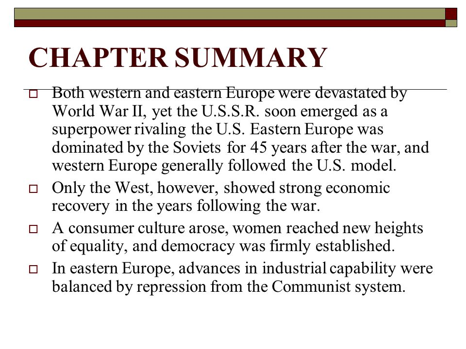 CHAPTER SUMMARY  Both western and eastern Europe were devastated by World War II, yet the U.S.S.R.