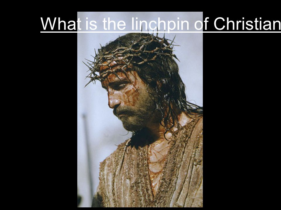 What is the linchpin of Christianity?