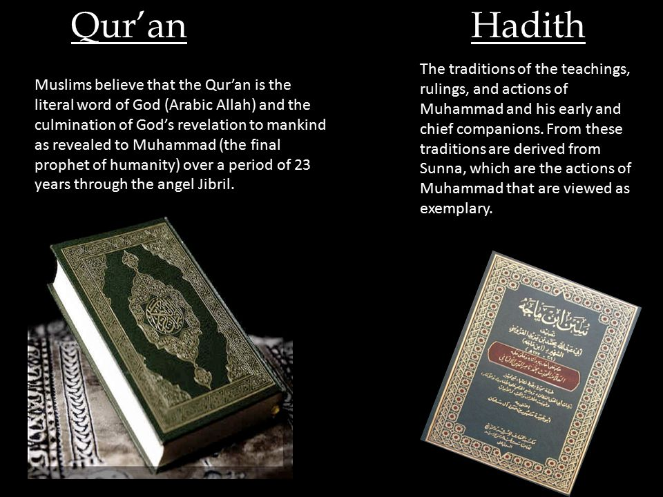 Qur'anHadith The traditions of the teachings, rulings, and actions of Muhammad and his early and chief companions.