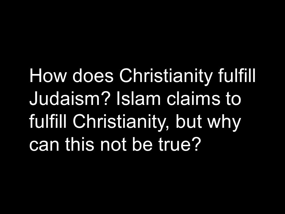 How does Christianity fulfill Judaism.