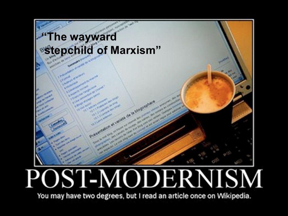 The wayward stepchild of Marxism