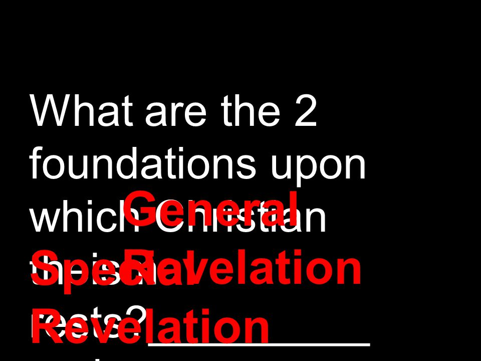 What are the 2 foundations upon which Christian theism rests _________ and _________.