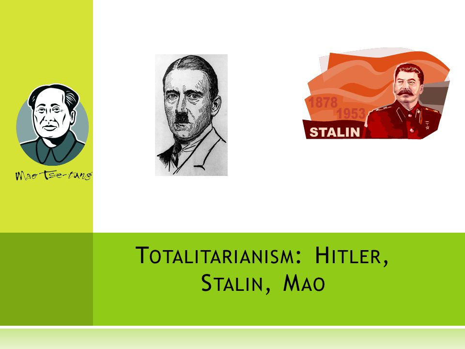 T OTALITARIANISM : H ITLER, S TALIN, M AO