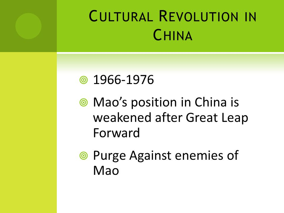 C ULTURAL R EVOLUTION IN C HINA  1966-1976  Mao's position in China is weakened after Great Leap Forward  Purge Against enemies of Mao