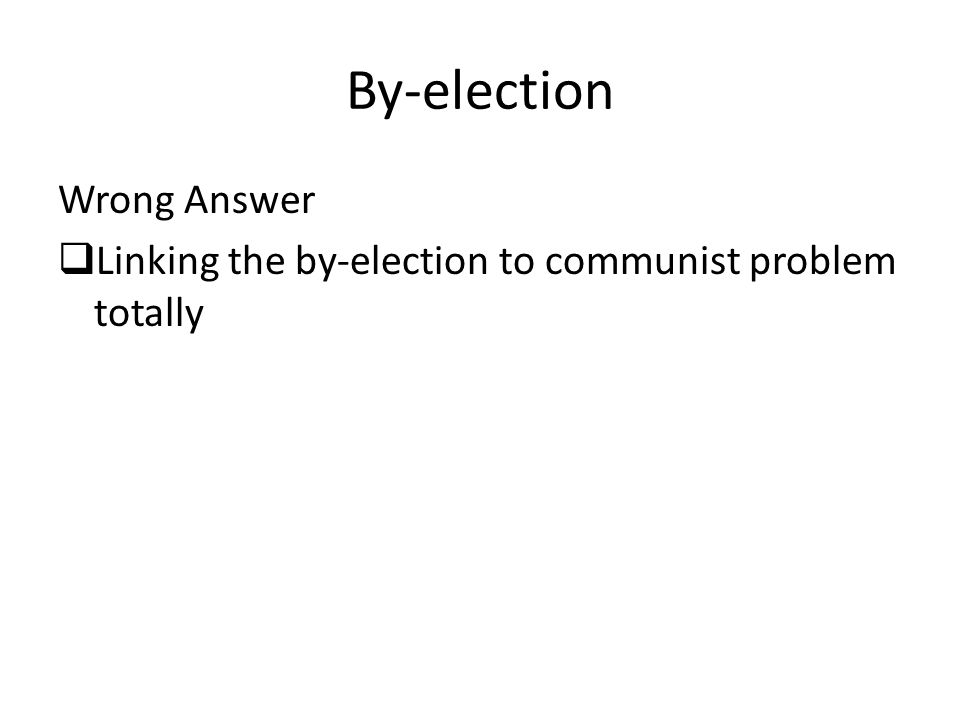 By-election Wrong Answer  Linking the by-election to communist problem totally