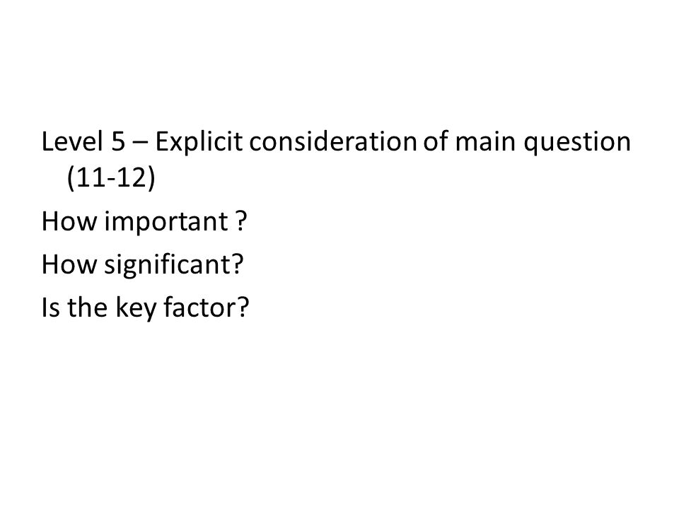 Level 5 – Explicit consideration of main question (11-12) How important .