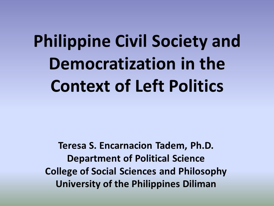 Philippine Civil Society and Democratization in the Context of Left Politics Teresa S.