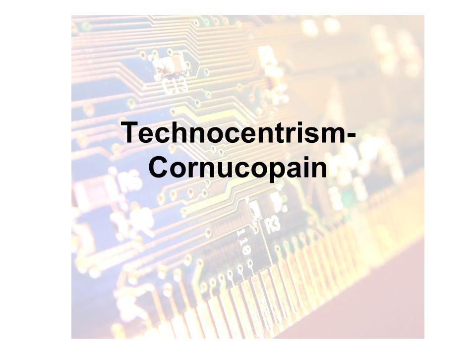 Technocentrism- Cornucopain