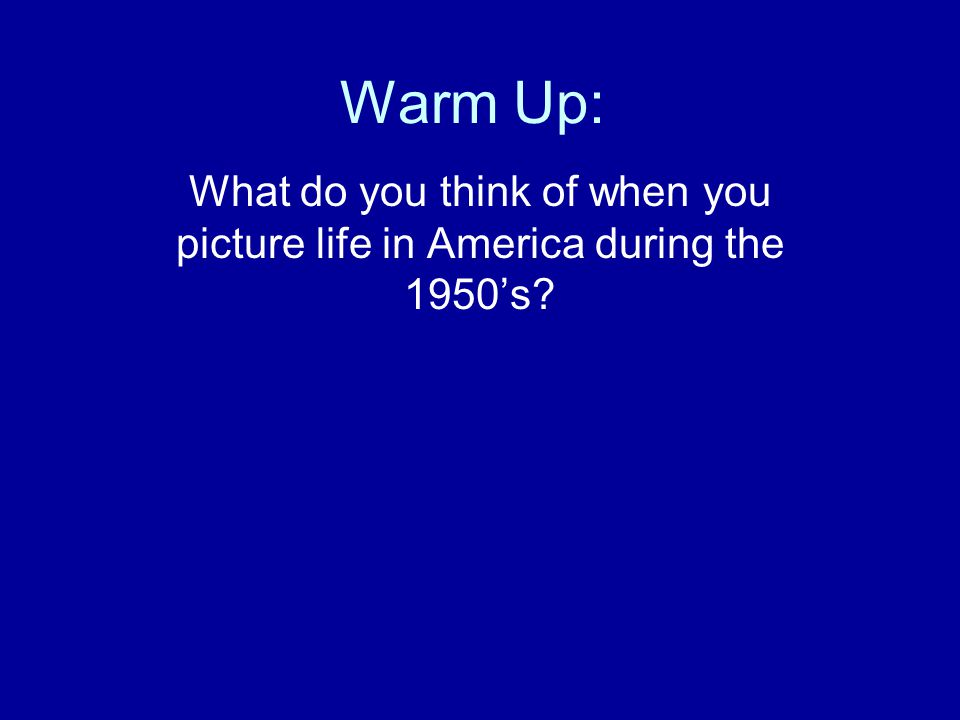 Warm Up: What do you think of when you picture life in America during the 1950's?
